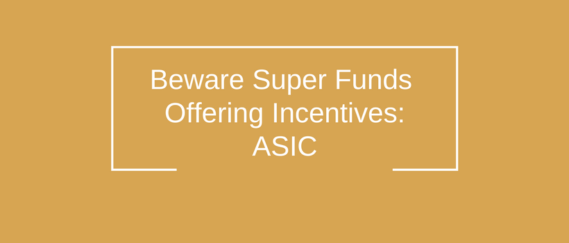 Beware Super Funds Offering Incentives: ASIC