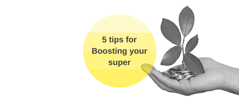 Five Tips for Boosting Your Super