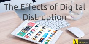 The Effects of Digital Disruption
