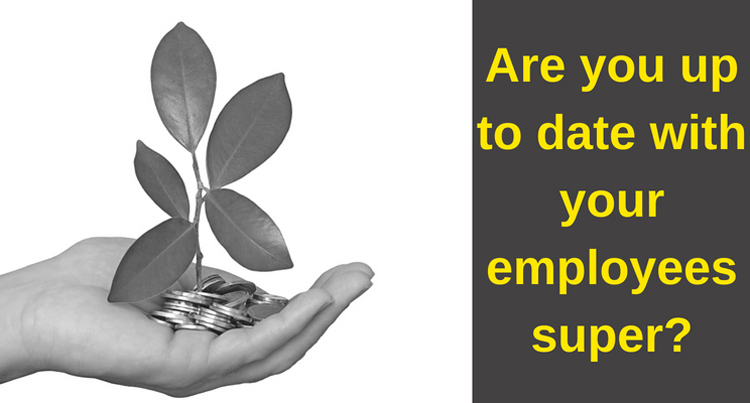 Are You Up-to-Date with your Employees Superannuation