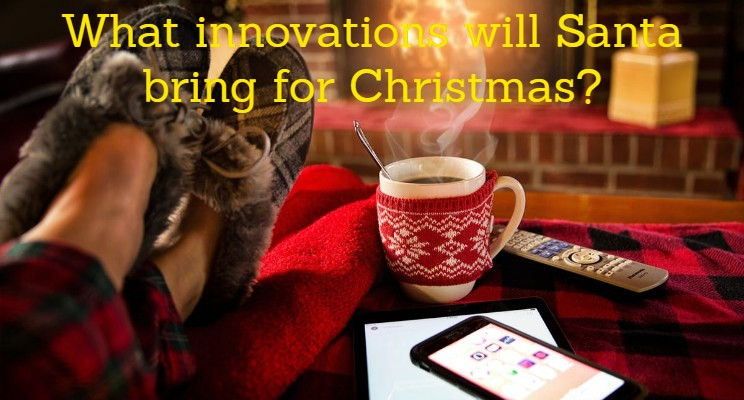 What Innovations will Santa bring for Christmas?