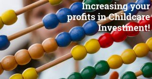 Increasing your profits in childcare investment